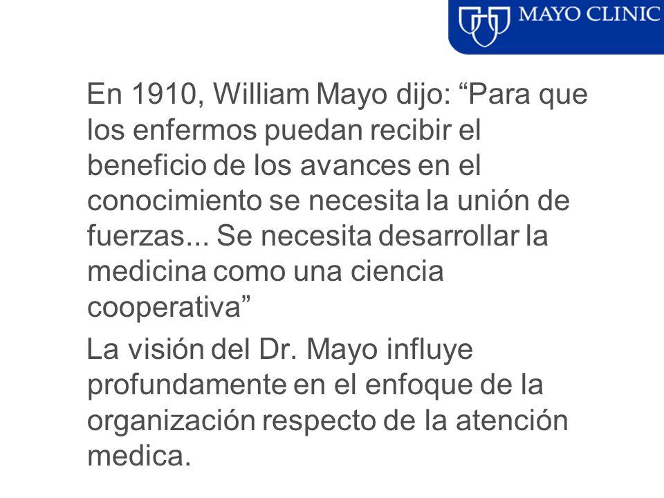 En 1910, William Mayo dijo: Para que los enfermos puedan recibir el beneficio de los avances en el conocimiento se necesita la unión de fuerzas... Se
