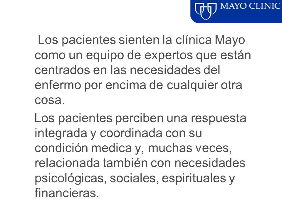 Los pacientes sienten la clínica Mayo como un equipo de expertos que están centrados en las necesidades del enfermo por encima de cualquier otra cosa.