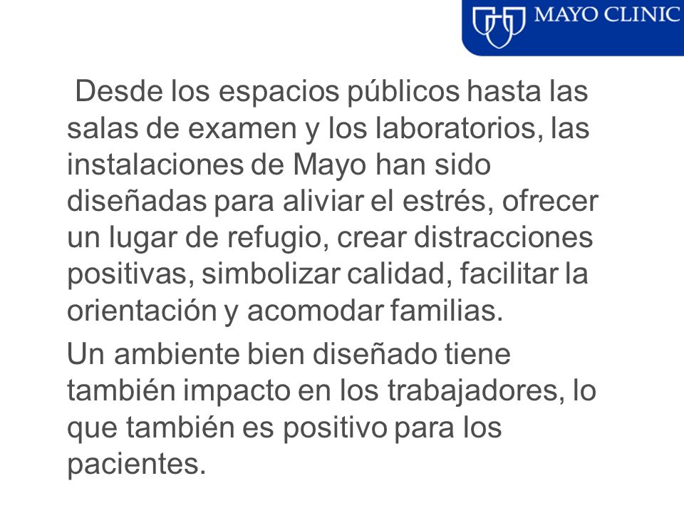 Desde los espacios públicos hasta las salas de examen y los laboratorios, las instalaciones de Mayo han sido diseñadas para aliviar el estrés, ofrecer