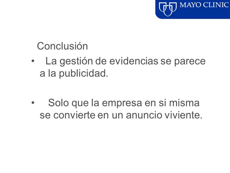Conclusión La gestión de evidencias se parece a la publicidad. Solo que la empresa en si misma se convierte en un anuncio viviente.