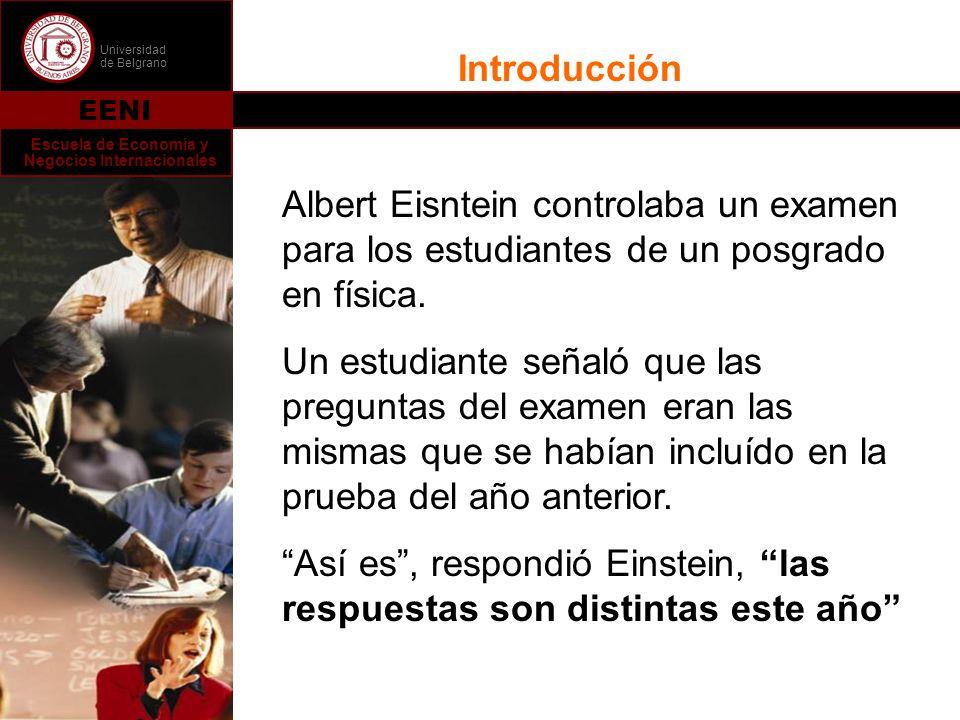 Universidad de Belgrano EENI Escuela de Economía y Negocios Internacionales Introducción Albert Eisntein controlaba un examen para los estudiantes de