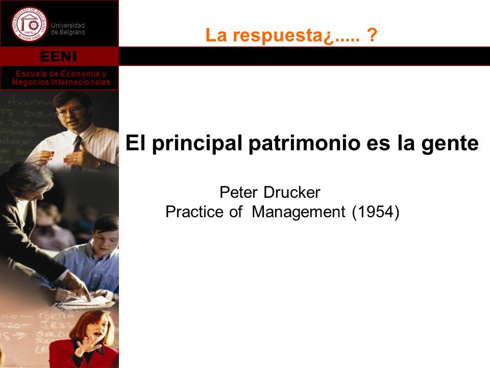 Universidad de Belgrano EENI Escuela de Economía y Negocios Internacionales La respuesta¿..... ? El principal patrimonio es la gente Peter Drucker Pra