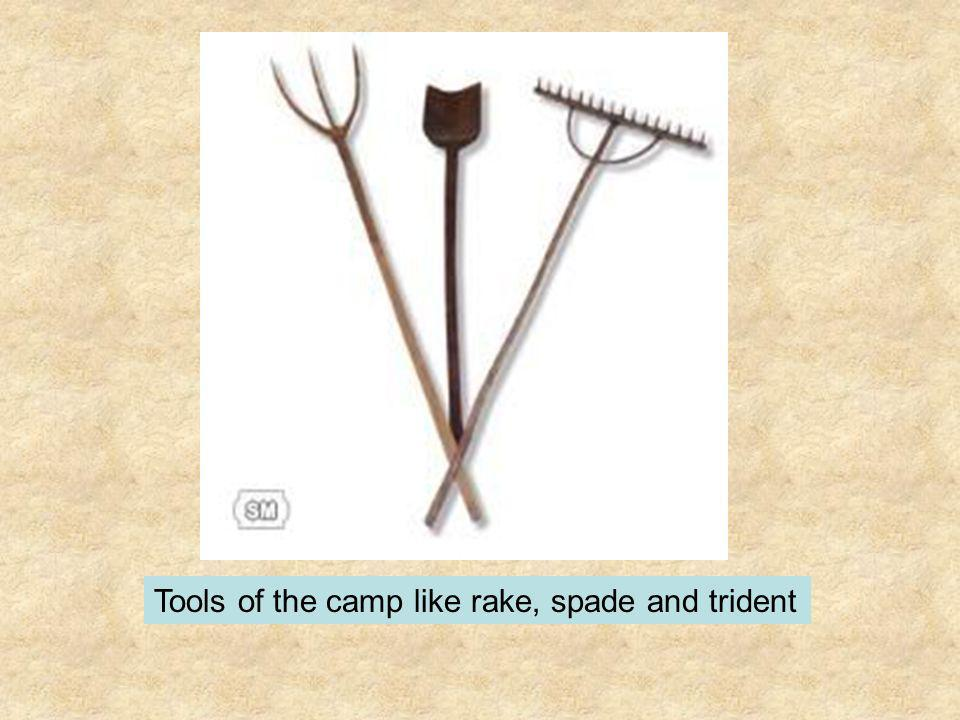 Tools of the camp like rake, spade and trident