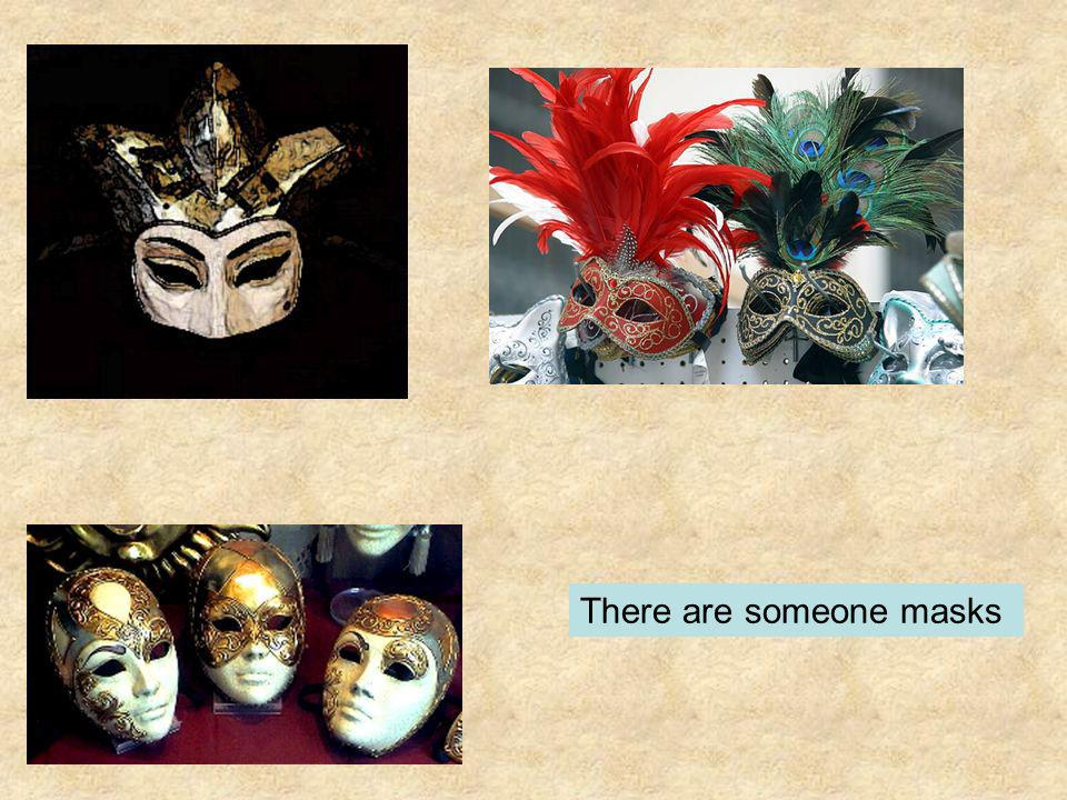 There are someone masks