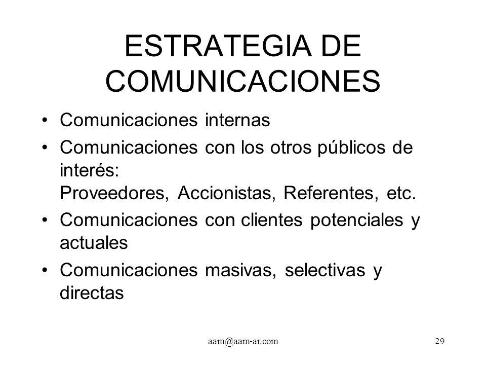 aam@aam-ar.com29 ESTRATEGIA DE COMUNICACIONES Comunicaciones internas Comunicaciones con los otros públicos de interés: Proveedores, Accionistas, Refe