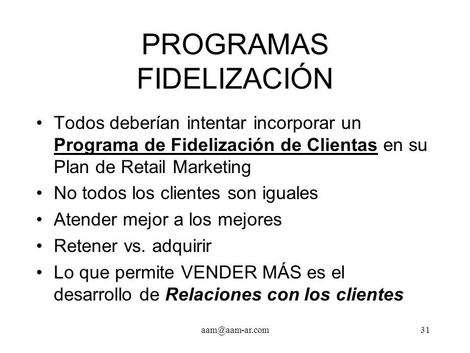 aam@aam-ar.com31 PROGRAMAS FIDELIZACIÓN Todos deberían intentar incorporar un Programa de Fidelización de Clientas en su Plan de Retail Marketing No t