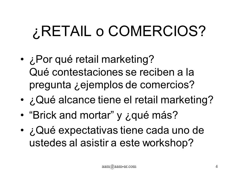 aam@aam-ar.com4 ¿RETAIL o COMERCIOS? ¿Por qué retail marketing? Qué contestaciones se reciben a la pregunta ¿ejemplos de comercios? ¿Qué alcance tiene
