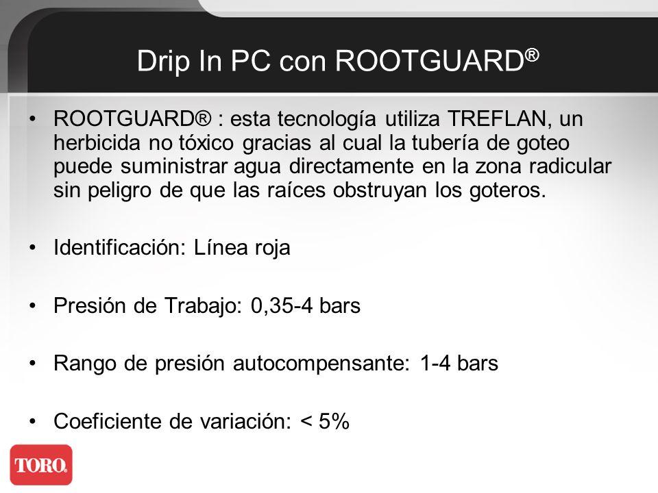 Diafragma del gotero: Silicona Limpieza del gotero: Autolimpiante Caudal (codificado por color) @ 1,5 bar: 2 y 3,8 l/h Espaciamiento entre goteros: 33 y 40 cm Drip In PC con ROOTGUARD ®