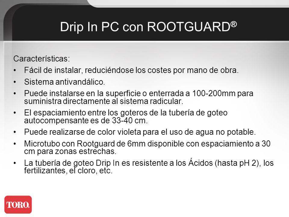 Tratamientos con Ácidos: Resistente hasta pH2 Filtración: 120 mesh (125 micron) Garantía: 7años Drip In PC con ROOTGUARD ®