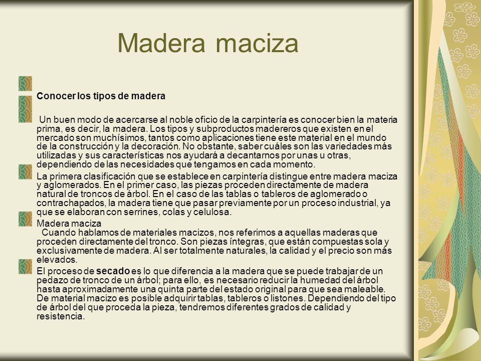 Madera maciza Conocer los tipos de madera Un buen modo de acercarse al noble oficio de la carpintería es conocer bien la materia prima, es decir, la madera.