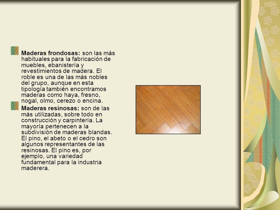 Maderas frondosas: son las más habituales para la fabricación de muebles, ebanistería y revestimientos de madera. El roble es una de las más nobles de