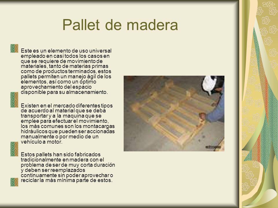 Pallet de madera Este es un elemento de uso universal empleado en casi todos los casos en que se requiere de movimiento de materiales, tanto de materi