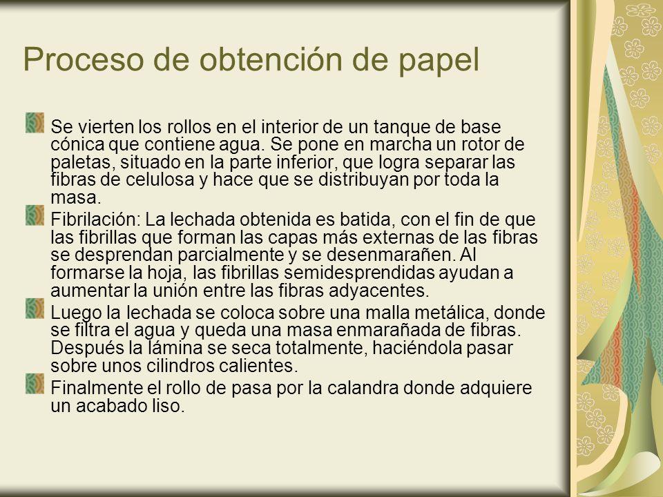 Proceso de obtención de papel Se vierten los rollos en el interior de un tanque de base cónica que contiene agua. Se pone en marcha un rotor de paleta