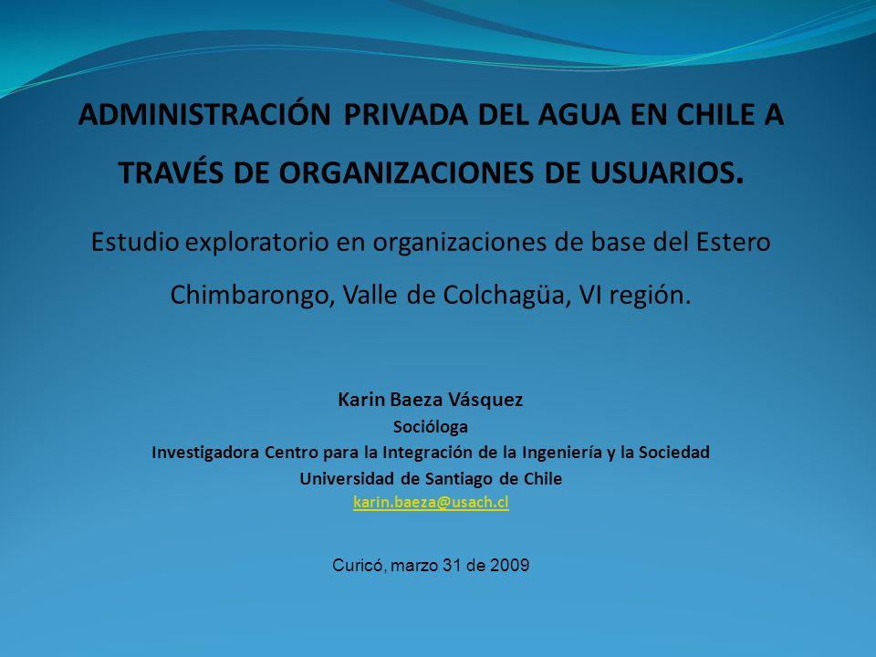 TEMARIO Introducción Diagnóstico de la administración de los recursos hídricos en Chile Estudio de caso en organizaciones de base (comunidades de agua) de la subcuenca Estero Chimbarongo Activos sociales Diseño institucional Elementos para la discusión