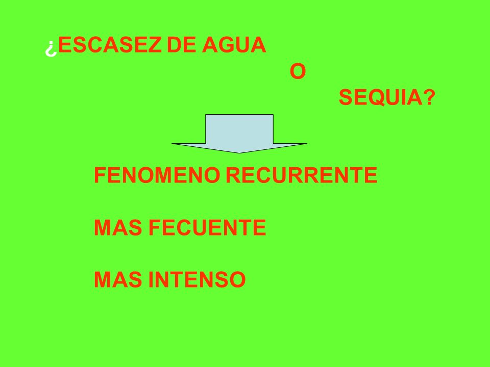 ¿ESCASEZ DE AGUA O SEQUIA FENOMENO RECURRENTE MAS FECUENTE MAS INTENSO