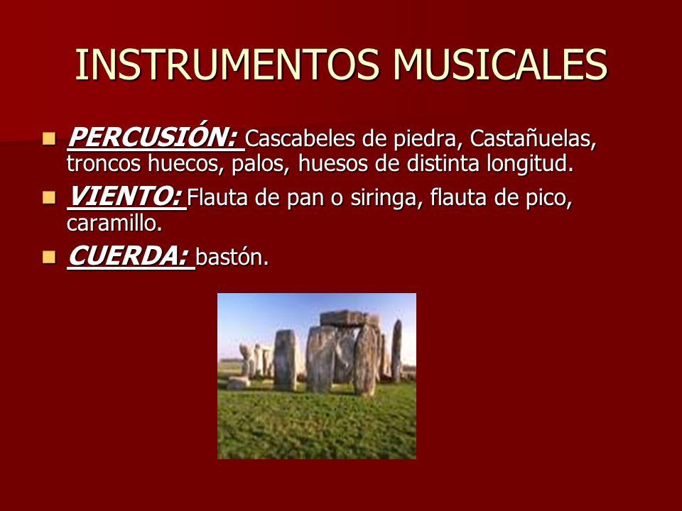 INSTRUMENTOS MUSICALES PERCUSIÓN: Cascabeles de piedra, Castañuelas, troncos huecos, palos, huesos de distinta longitud. PERCUSIÓN: Cascabeles de pied