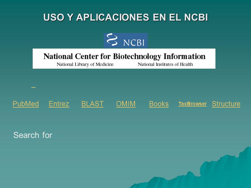USO Y APLICACIONES EN EL NCBI PubMedEntrezBLASTOMIMBooks TaxBrowser Structure Search for
