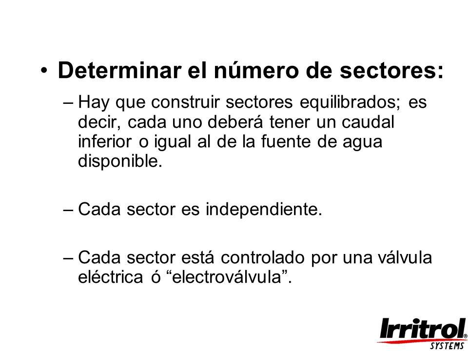 Determinar el número de sectores: –Hay que construir sectores equilibrados; es decir, cada uno deberá tener un caudal inferior o igual al de la fuente