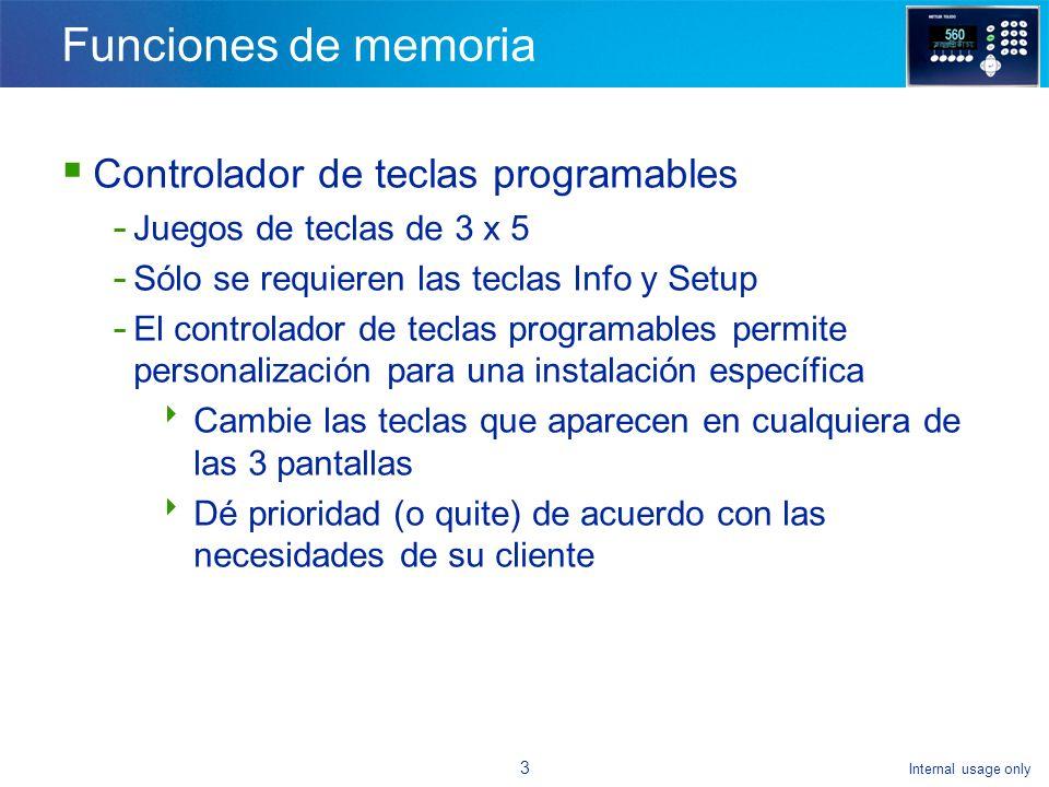 Internal usage only 3 Funciones de memoria Controlador de teclas programables - Juegos de teclas de 3 x 5 - Sólo se requieren las teclas Info y Setup - El controlador de teclas programables permite personalización para una instalación específica Cambie las teclas que aparecen en cualquiera de las 3 pantallas Dé prioridad (o quite) de acuerdo con las necesidades de su cliente