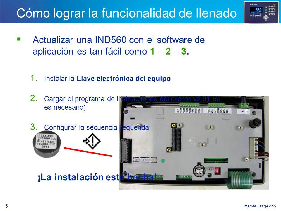 Internal usage only 3 Ventajas de la IND560fill Optimiza la calidad del proceso y la eficiencia del personal - Modo de aprendizaje - Ajuste automático