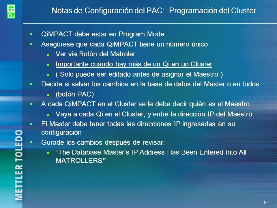 46 Notas de Configuración del PAC: Programación del Cluster QiMPACT debe estar en Program Mode Asegúrese que cada QiMPACT tiene un número único Ver vi