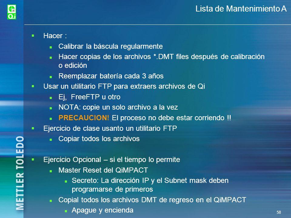 58 Lista de Mantenimiento A Hacer : n Calibrar la báscula regularmente n Hacer copias de los archivos *.DMT files después de calibración o edición n R
