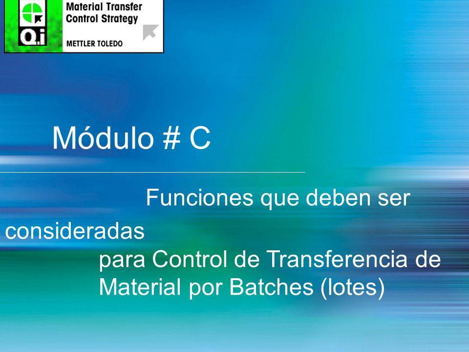 8 Módulo # C Funciones que deben ser consideradas para Control de Transferencia de Material por Batches (lotes)