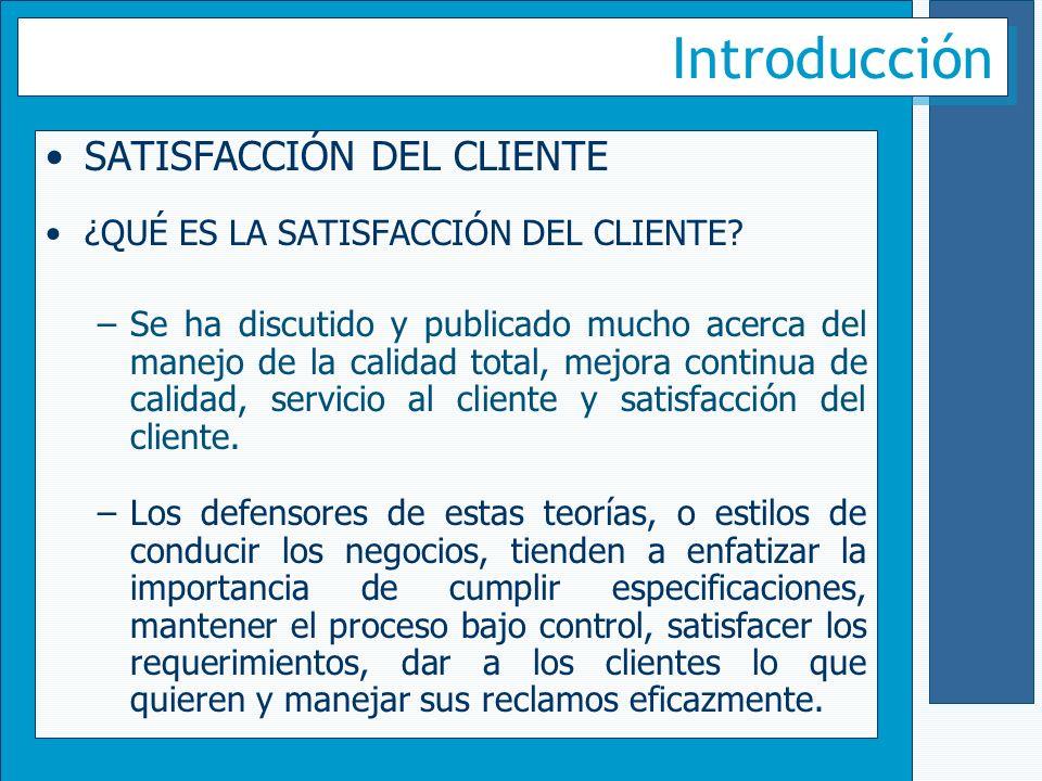 Introducción SATISFACCIÓN DEL CLIENTE ¿QUÉ ES LA SATISFACCIÓN DEL CLIENTE? –Se ha discutido y publicado mucho acerca del manejo de la calidad total, m