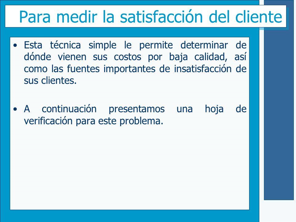 Para medir la satisfacción del cliente Esta técnica simple le permite determinar de dónde vienen sus costos por baja calidad, así como las fuentes imp