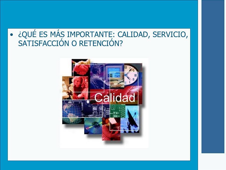 Los factores más importantes para lograr satisfacción y retención son la calidad y el servicio.