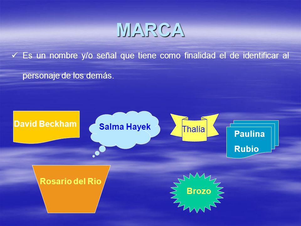 MARCA Es un nombre y/o señal que tiene como finalidad el de identificar al personaje de los demás. David Beckham Rosario del Rio Salma Hayek Brozo Tha