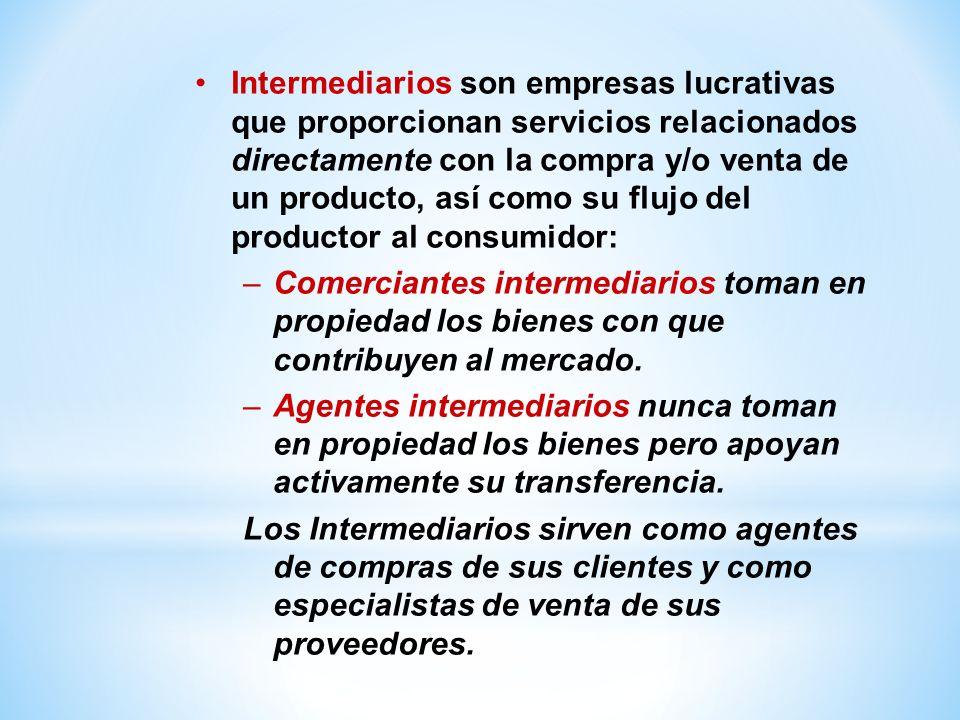 Intermediarios son empresas lucrativas que proporcionan servicios relacionados directamente con la compra y/o venta de un producto, así como su flujo