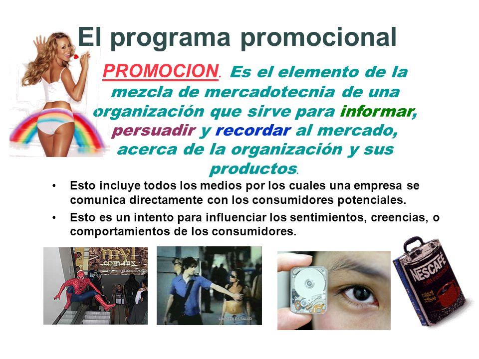 El programa promocional PROMOCION. Es el elemento de la mezcla de mercadotecnia de una organización que sirve para informar, persuadir y recordar al m