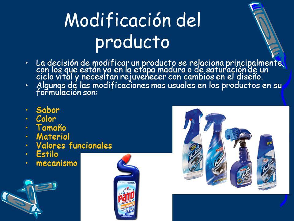 Modificación del producto La decisión de modificar un producto se relaciona principalmente con los que están ya en la etapa madura o de saturación de