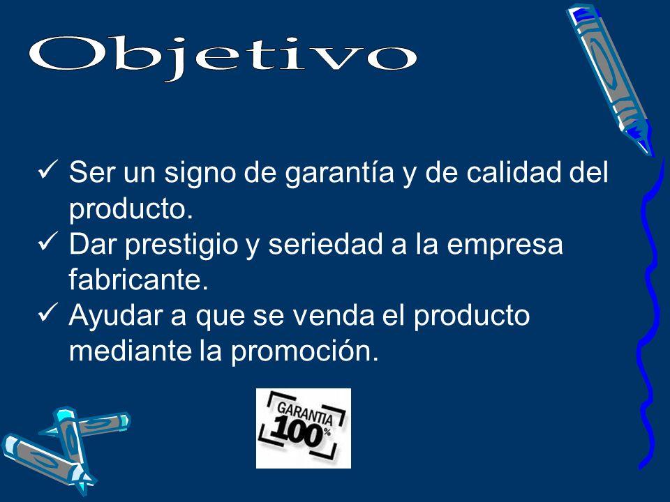 Ser un signo de garantía y de calidad del producto. Dar prestigio y seriedad a la empresa fabricante. Ayudar a que se venda el producto mediante la pr