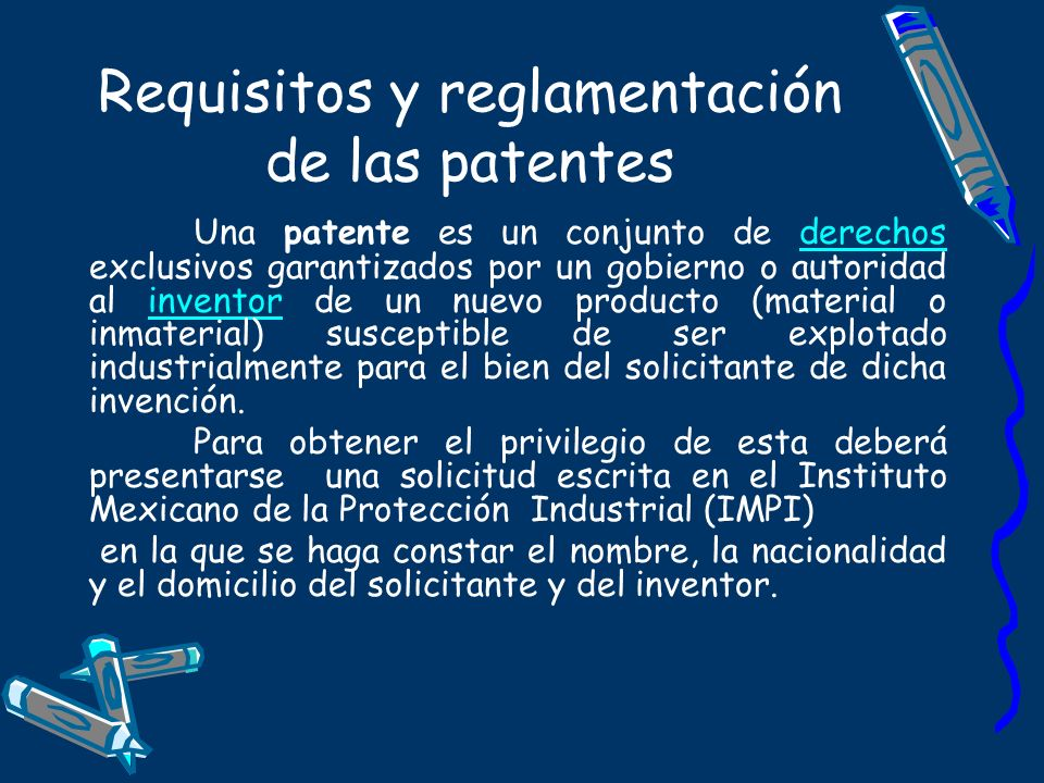 Requisitos y reglamentación de las patentes Una patente es un conjunto de derechos exclusivos garantizados por un gobierno o autoridad al inventor de