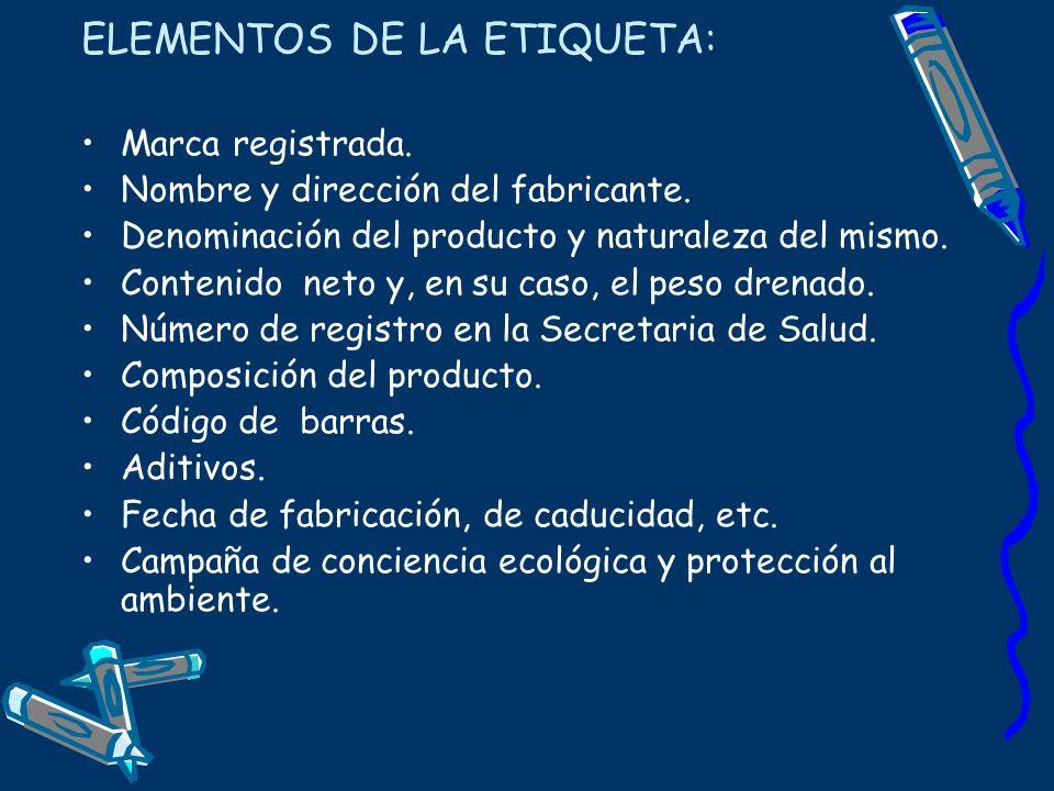 ELEMENTOS DE LA ETIQUETA: Marca registrada. Nombre y dirección del fabricante. Denominación del producto y naturaleza del mismo. Contenido neto y, en