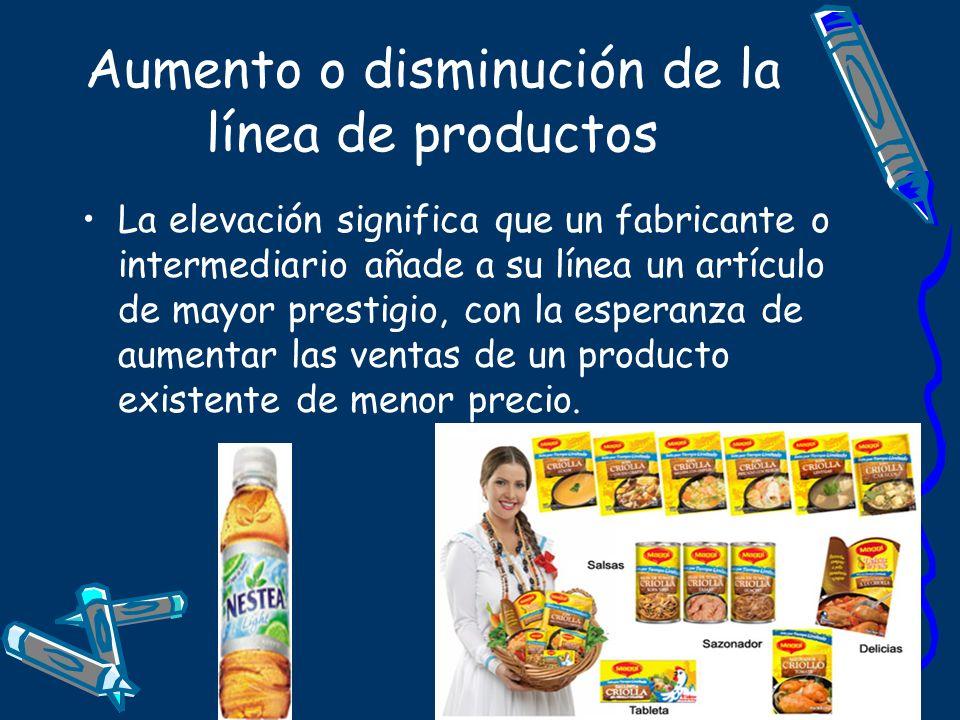 Aumento o disminución de la línea de productos La elevación significa que un fabricante o intermediario añade a su línea un artículo de mayor prestigi