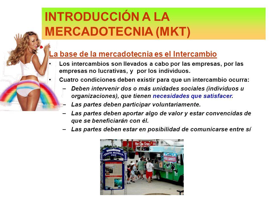 INTRODUCCIÓN A LA MERCADOTECNIA (MKT) La base de la mercadotecnia es el Intercambio Los intercambios son llevados a cabo por las empresas, por las emp