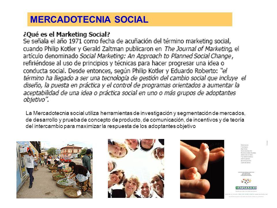MERCADOTECNIA SOCIAL La Mercadotecnia social utiliza herramientas de investigación y segmentación de mercados, de desarrollo y prueba de concepto de p