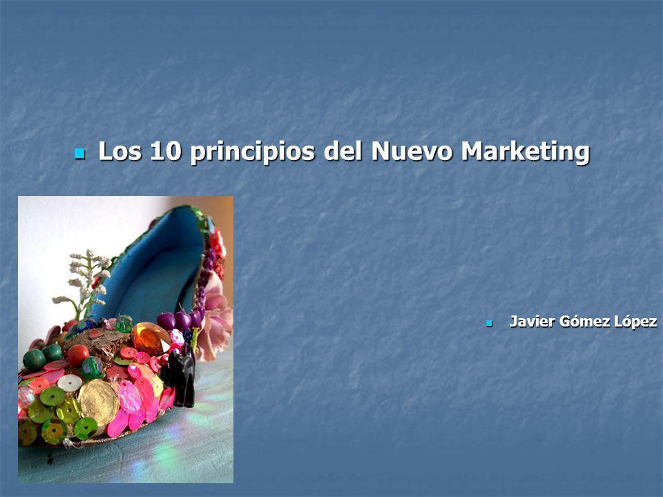 Los 10 principios del Nuevo Marketing Los 10 principios del Nuevo Marketing Javier Gómez López Javier Gómez López