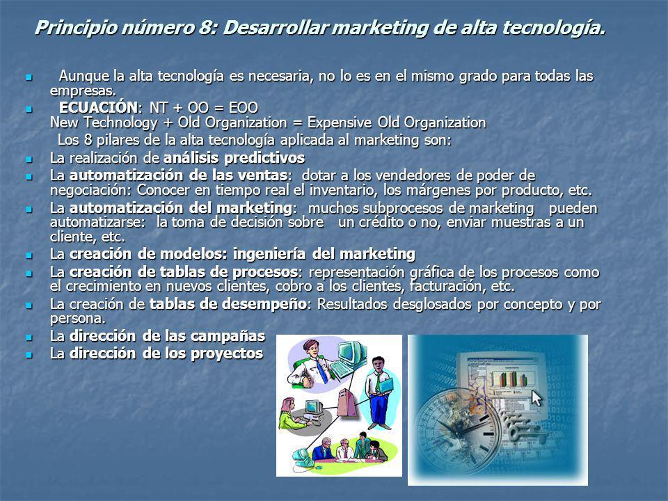 Principio número 8: Desarrollar marketing de alta tecnología. Aunque la alta tecnología es necesaria, no lo es en el mismo grado para todas las empres