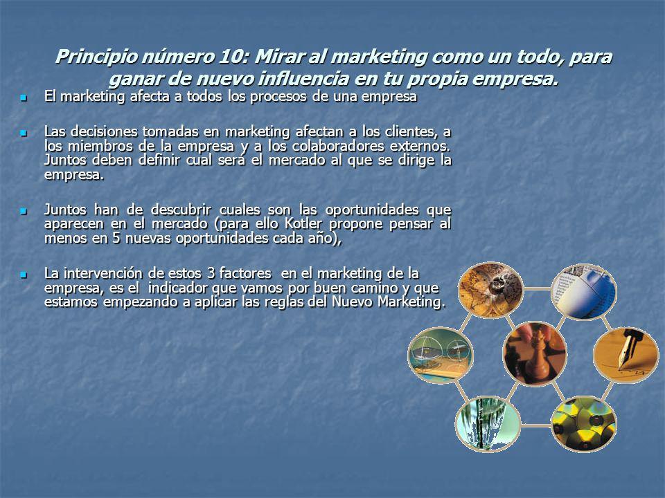 Principio número 10: Mirar al marketing como un todo, para ganar de nuevo influencia en tu propia empresa. El marketing afecta a todos los procesos de