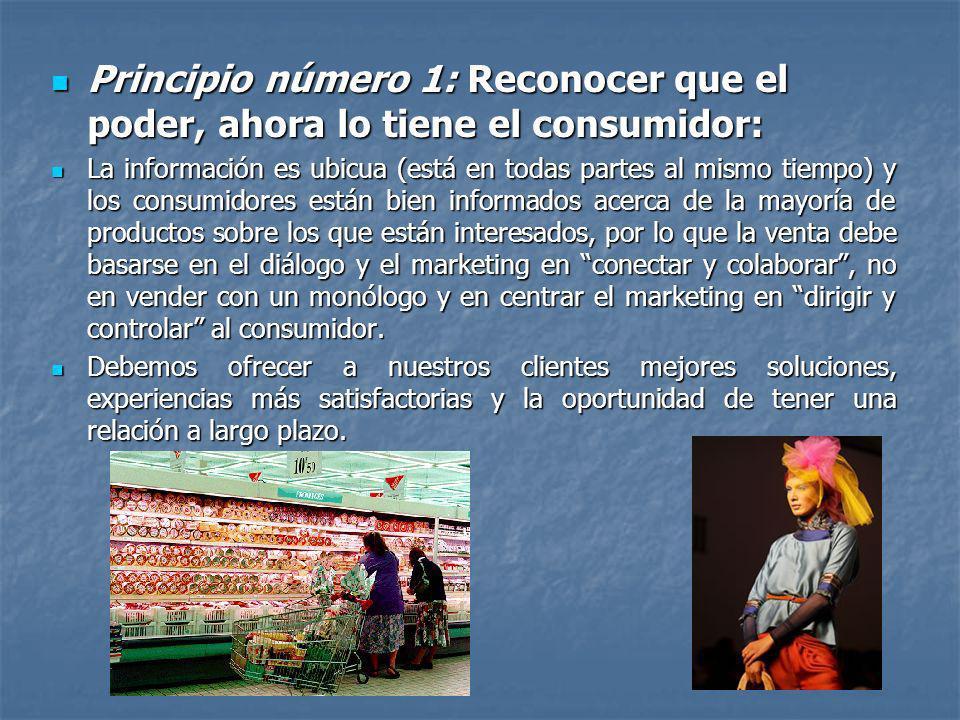 Principio número 1: Reconocer que el poder, ahora lo tiene el consumidor: Principio número 1: Reconocer que el poder, ahora lo tiene el consumidor: La