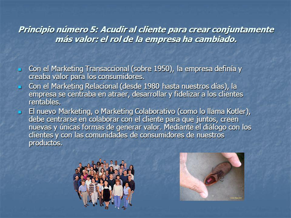 Principio número 5: Acudir al cliente para crear conjuntamente más valor: el rol de la empresa ha cambiado. Con el Marketing Transaccional (sobre 1950