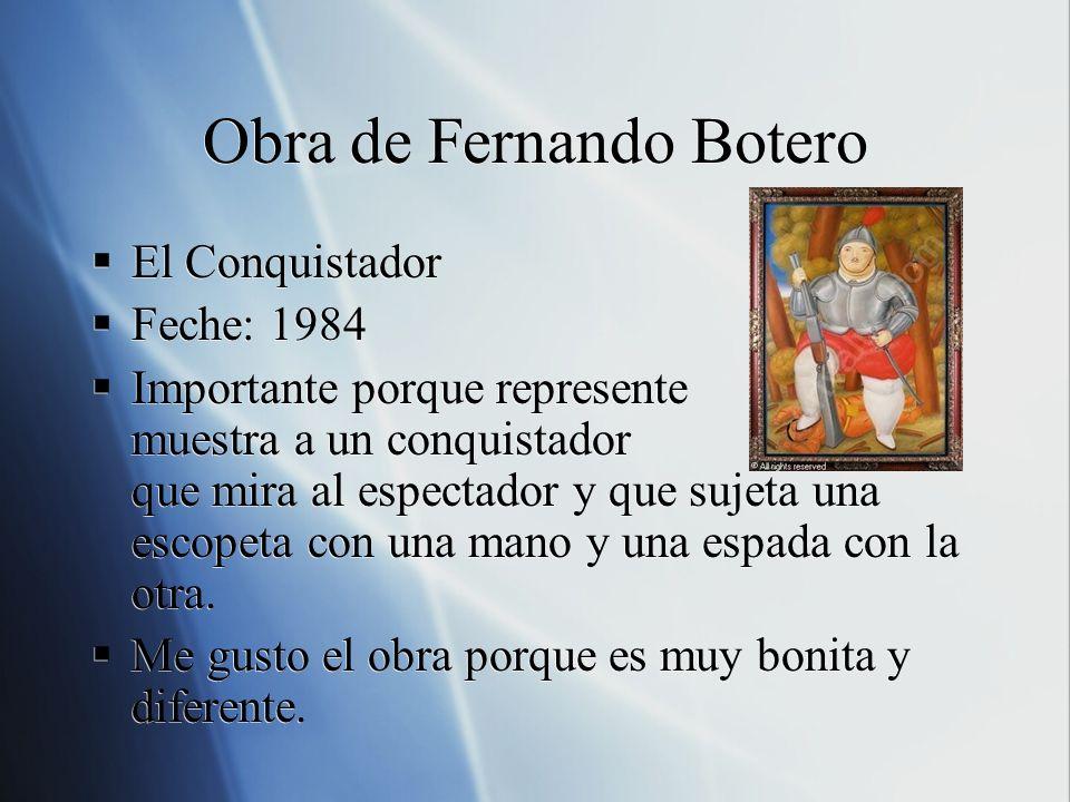 Obra de Fernando Botero El Conquistador Feche: 1984 Importante porque represente muestra a un conquistador que mira al espectador y que sujeta una esc