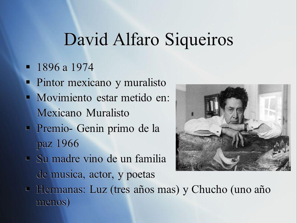 David Alfaro Siqueiros 1896 a 1974 Pintor mexicano y muralisto Movimiento estar metido en: Mexicano Muralisto Premio- Genin primo de la paz 1966 Su ma
