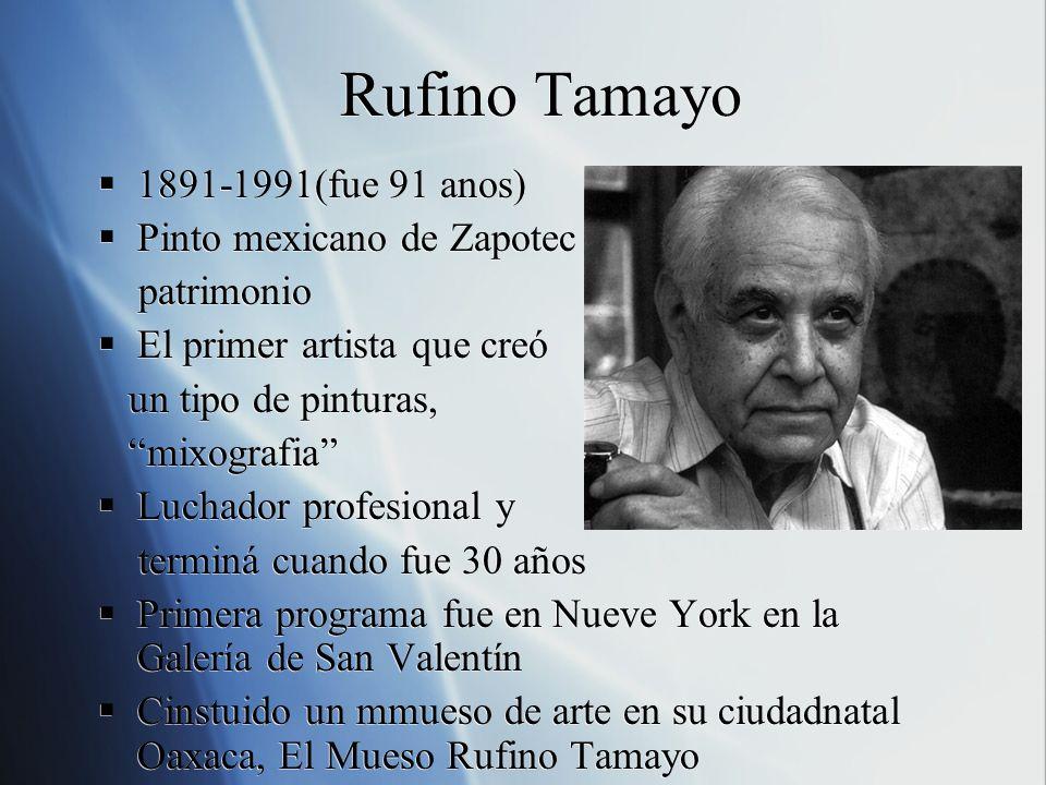 Rufino Tamayo 1891-1991(fue 91 anos) Pinto mexicano de Zapotec patrimonio El primer artista que creó un tipo de pinturas, mixografia Luchador profesio