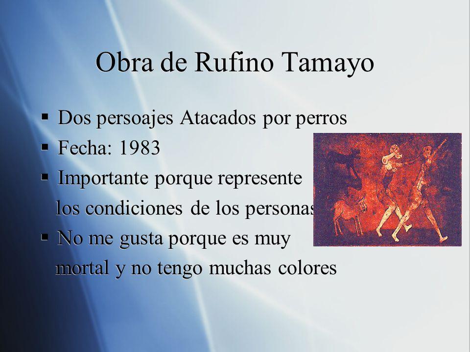 Obra de Rufino Tamayo Dos persoajes Atacados por perros Fecha: 1983 Importante porque represente los condiciones de los personas No me gusta porque es