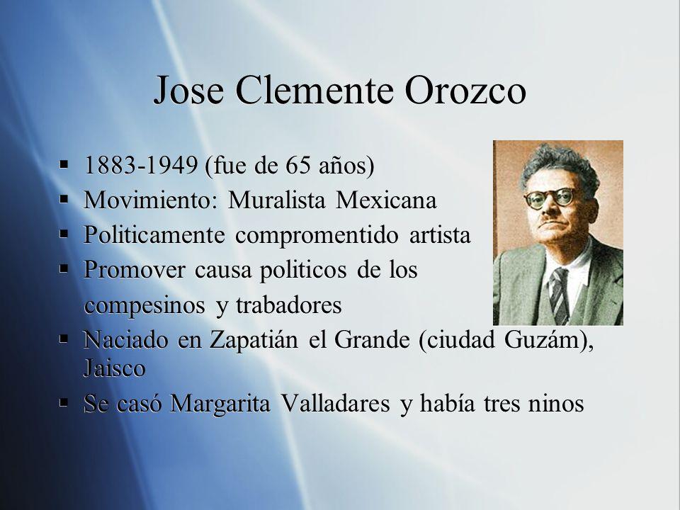 Jose Clemente Orozco 1883-1949 (fue de 65 años) Movimiento: Muralista Mexicana Politicamente compromentido artista Promover causa politicos de los com